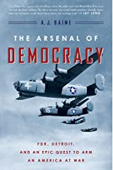 The Arsenal of Democracy: FDR, Detroit, and an Epic Quest to Arm an America at War Kindle Edition