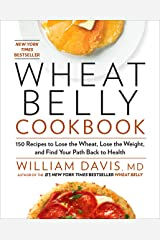 Wheat Belly Cookbook: 150 Recipes to Help You Lose the Wheat, Lose the Weight, and Find Your Path Back to Health (English Edition) eBook Kindle