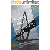 Manual basico de autocad2D 2015: Dibuja trazos facilmente en autocad 2015
