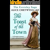 The Toast of the Town: A Georgian romance with a spirited heroine (The Eversley Saga Book 2)