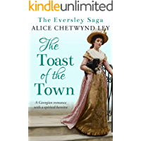The Toast of the Town: A Georgian romance with a spirited heroine (The Eversley Saga Book 2) (English Edition)