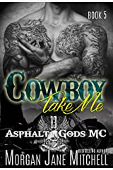 Cowboy, Take Me (Asphalt Gods' MC Book 5) Kindle Edition