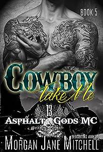 Cowboy, Take Me (Asphalt Gods' MC Book 5)