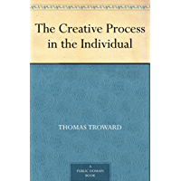 The Creative Process in the Individual (免费公版书) (English Edition)