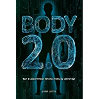 Body 2.0: The Engineering Revolution in Medicine