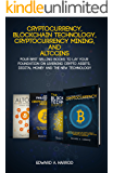 Cryptocurrency, Blockchain Technology, Cryptocurrency Mining, and Altcoins: Lay your Foundation on Learning Crypto Assets, Digital Money and the new Technology