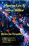 Heirs to Trouble (Adventures in the Liaden Universe Book 26)