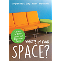 What's in Your Space?: 5 Steps for Better School and Classroom Design (English Edition)