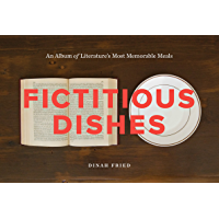 Fictitious Dishes: An Album of Literature's Most Memorable Meals book cover