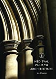 Medieval Church Architecture (Shire Library)