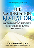 The Manifestation Revelation: How to Align with Your Higher Self to Manifest Balance, Happiness and Prosperity (Amazing Manifestation Series Book 4)