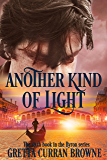 ANOTHER KIND OF LIGHT : A Biographical Novel (The Lord BYRON Series Book 6)