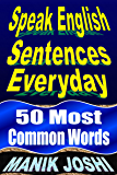 Speak English Sentences Everyday: 50 Most Common Words (English Daily Use Book 27)