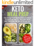 Keto Meal Prep: The Step-by-Step Manual for Beginners to Save Time and Eat Healthier with Meal Prepping for the Ketogenic Diet