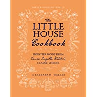 The Little House Cookbook (Revised Edition): Frontier Foods from Laura Ingalls Wilder's Classic Stories