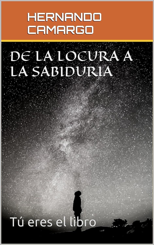 DE LA LOCURA A LA SABIDURÍA: Tú eres el libro ... (Autoayuda ...