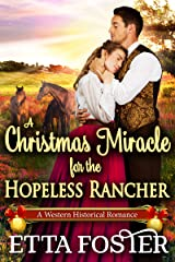 A Christmas Miracle for the Hopeless Rancher: A Historical Western Romance Novel Kindle Edition