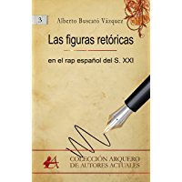 Las figuras retóricas en el rap español del S.XXI (Colección Arquero nº 3)
