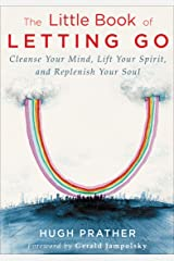 The Little Book of Letting Go: Cleanse Your Mind, Lift Your Spirit, and Replenish Your Soul Kindle Edition