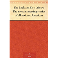 The Lock and Key Library The most interesting stories of all nations: American
