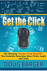 "Get The Click: The Amazing ""Content Cash Formula"" That Instantly Generates More Clicks, Leads and Sales (""Discover the Entrepreneur Within You!"" Book 2) Kindle Edition"