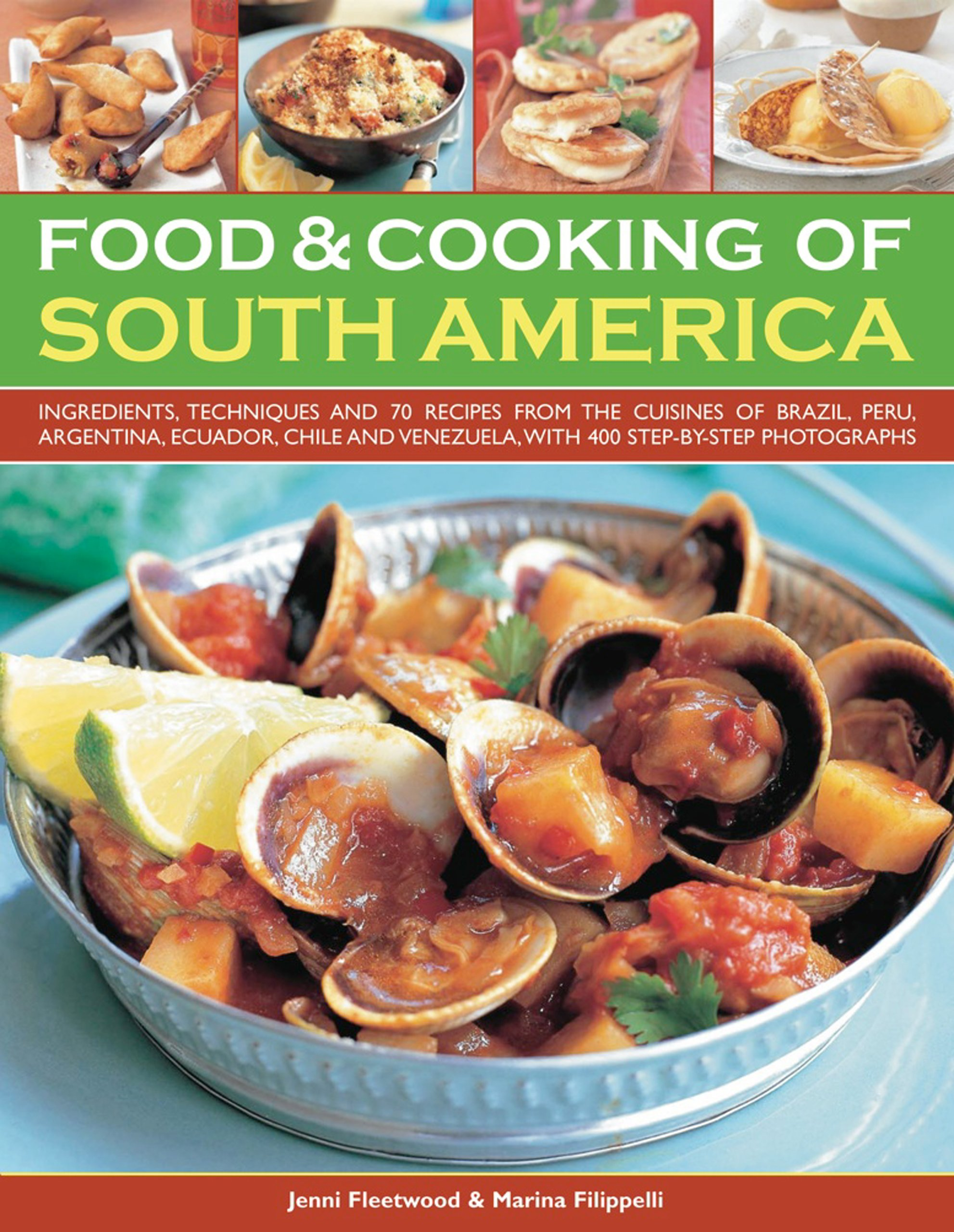 Food cooking of south america ingredients techniques and food cooking of south america ingredients techniques and signature recipes from the undiscovered traditional cuisines of brazil argentina forumfinder Choice Image