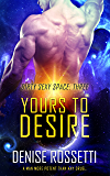 Yours to Desire (Dirty Sexy Space Book 3)
