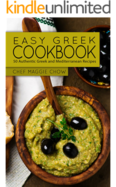 Easy Greek Cookbook 50 Authentic Greek And Mediterranean Recipes Greek Cooking Greek Recipes Greek Cookbook Mediterranean Cookbook Mediterranean Recipes Book 1 Kindle Edition By Maggie Chow Chef Cookbooks Food Wine