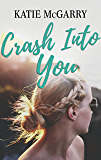 Crash Into You: A Coming of Age YA Romance (Pushing the Limits Book 3)