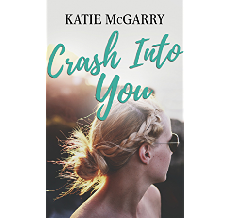 Amazon Com Crash Into You A Coming Of Age Ya Romance Pushing The Limits Book 3 Ebook Mcgarry Katie Kindle Store