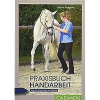 Praxisbuch Handarbeit: Vom Führen bis zur Piaffe (Cadmos Reiterpraxis)