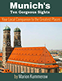 Munich's Ten Gorgeous Sights - Your Local Companion to the Greatest Places (10 Must-See Sights in Munich)