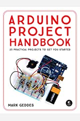 Arduino Project Handbook: 25 Practical Projects to Get You Started Kindle Edition