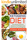 Ketogenic Diet: The Ultimate Guide For Beginners, For Weight Loss & Burn Fat, Low Carb & High Fat. (Weight Loss, Healthy Living, Low-Carb,  Heal Your Body, Keto Recipes, Burn Fat)