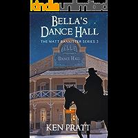 Bella's Dance Hall (Matt Bannister Western Book 3)