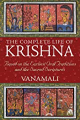 The Complete Life of Krishna: Based on the Earliest Oral Traditions and the Sacred Scriptures Kindle Edition