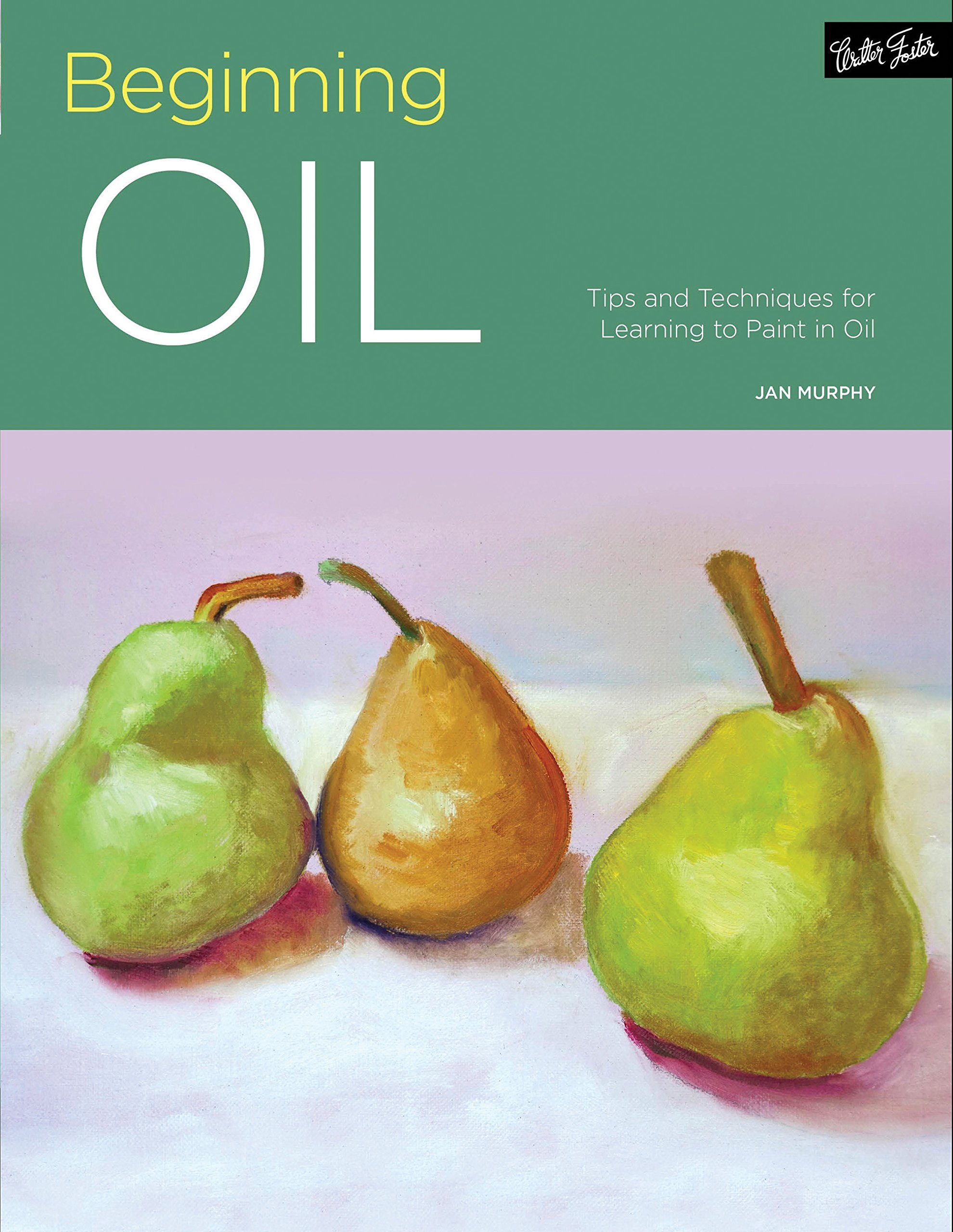 Portfolio: Beginning Oil: Tips and techniques for learning to paint in oil:  Jan Murphy: 9781633221932: Amazon.com: Books