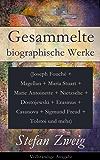 Gesammelte biographische Werke (Joseph Fouché + Magellan + Maria Stuart + Marie Antoinette + Nietzsche + Dostojewski + Erasmus + Casanova + Sigmund Freud ... Schriftsteller und mehr (German Edition)