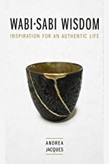 Wabi-Sabi Wisdom: Inspiration for an Authentic Life. Kindle Edition