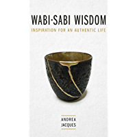 Wabi-Sabi Wisdom: Inspiration for an Authentic Life.