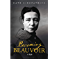 Becoming Beauvoir: A Life (English Edition)