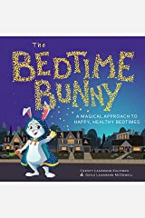 The Bedtime Bunny: A Magical Approach to Happy, Healthy Bedtimes Kindle Edition