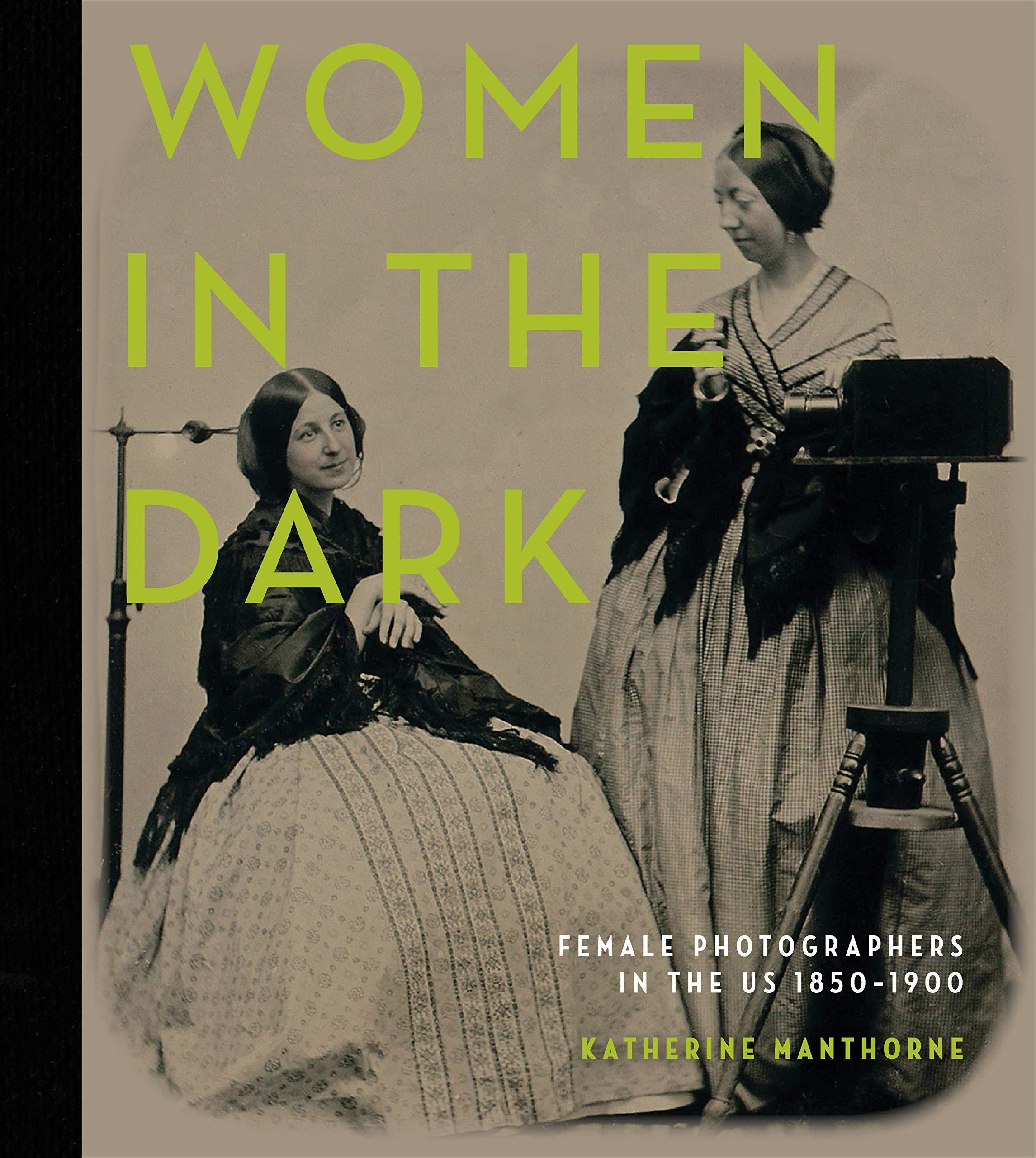 Women in the Dark: Female Photographers in the US, 1850–1900: Manthorne,  Katherine: 9780764360169: Amazon.com: Books