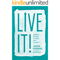 Live It!: Achieve Success by Living with Purpose (English Edition)