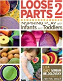 Loose Parts 2: Inspiring Play with Infants and Toddlers (Loose Parts Series)