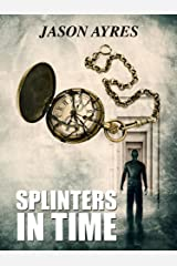 Splinters In Time (The Time Bubble Book 4) Kindle Edition