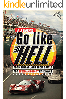 Go Like Hell: Ford, Ferrari, and Their Battle for Speed and Glory at