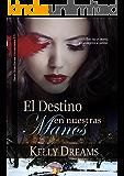EL DESTINO EN NUESTRAS MANOS -Serie Guardianes Universales 3.5-