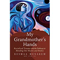My Grandmother's Hands: Racialized Trauma and the Mending of Our Hearts and Bodies