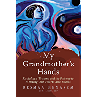 My Grandmother's Hands: Racialized Trauma and the Pathway to Mending Our Hearts and Bodies (English Edition)
